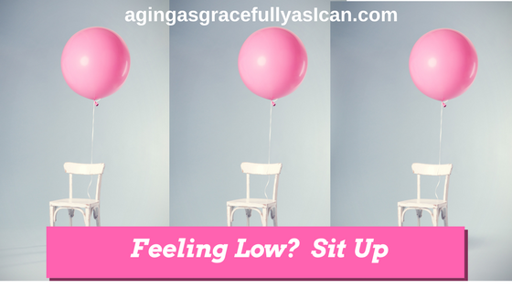 Feeling Low?  Sit Up