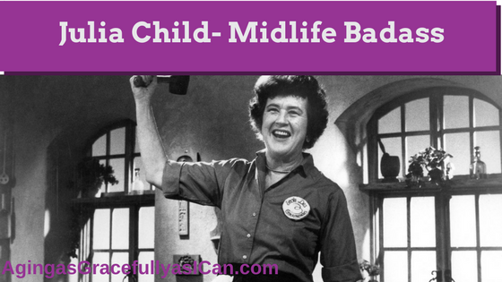 Julia Child – Midlife Badass