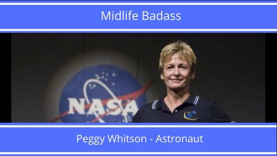 Midlife Badass- Peggy Whitson, Astronaut