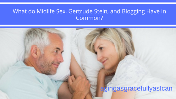 What do Midlife Sex, Gertrude Stein and Blogging Have in Common?